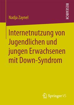 Internetnutzung von Jugendlichen und jungen Erwachsenen mit Down-Syndrom von Zaynel,  Nadja