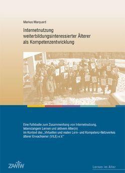 Internetnutzung weiterbildungsinteressierter Älterer als Kompetenzentwicklung von Bubolz-Lutz,  Elisabeth, Kalbermatten,  Urs, Marquard,  Markus, Scheunpflug,  Annette