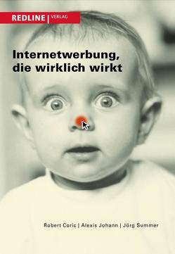 Internetwerbung, die wirklich wirkt von Coric,  Robert, Johann,  Alexis, Summer,  Jörg