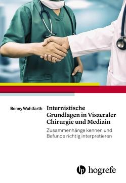 Internistische Grundlagen in Viszeraler Chirurgie und Medizin von Wohlfarth,  Benny