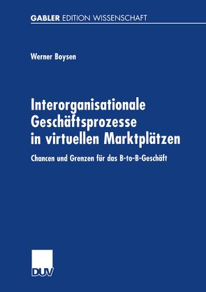 Interorganisationale Geschäftsprozesse in virtuellen Marktplätzen von Boysen,  Werner
