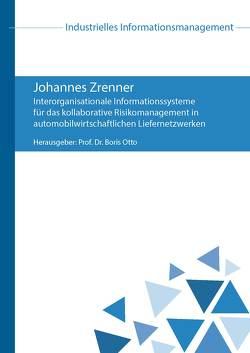 Interorganisationale Informationssysteme für das kollaborative Risikomanagement in automobilwirtschaftlichen Liefernetzwerken von Otto,  Boris, Zrenner,  Johannes