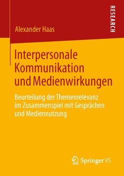 Interpersonale Kommunikation und Medienwirkungen von Haas,  Alexander
