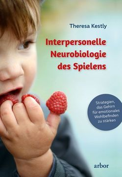 Interpersonelle Neurobiologie des Spielens von Bongartz,  Sabine, Kestly,  Theresa
