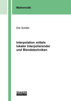 Interpolation mittels lokaler Interpolierender und Blendetechniken von Schäfer,  Dirk