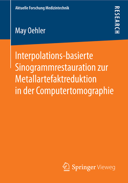 Interpolations-basierte Sinogrammrestauration zur Metallartefaktreduktion in der Computertomographie von Oehler,  May