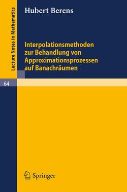 Interpolationsmethoden zur Behandlung von Approximationsprozessen auf Banachräumen von Berens,  Hubert
