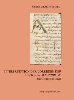 Interpretation der Vorreden Der ´Historia Francorum´ bei Gregor von Tours von Kaltenstadler,  Wilhelm