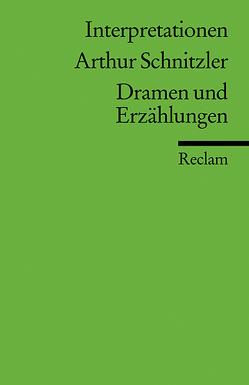 Interpretationen: Arthur Schnitzler. Dramen und Erzählungen von Kim,  Hee-Ju, Saße,  Günter