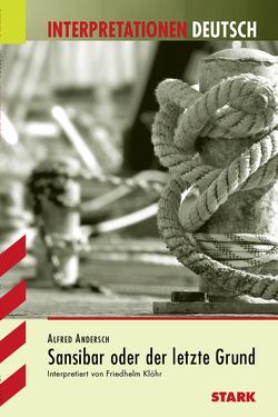 Interpretationen Deutsch – Andersch: Sansibar oder der letzte Grund von Klöhr,  Friedhelm