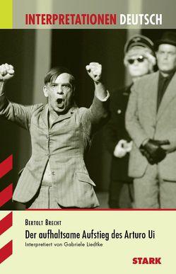 Interpretationen Deutsch – Brecht: Aufstieg Arturo Ui von Liedtke,  Gabriele