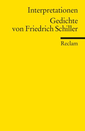 Interpretationen: Gedichte von Friedrich Schiller von Oellers,  Norbert