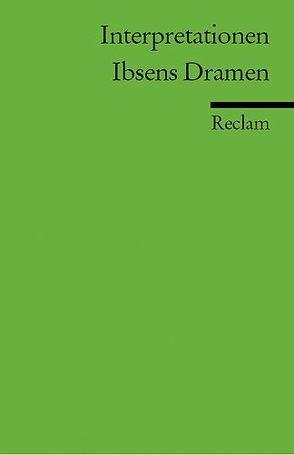 Interpretationen: Ibsens Dramen von Baumgartner,  Walter, Detering,  Heinrich, Englert,  Uwe, Grage,  Joachim, Keel,  Aldo, Paul,  Fritz, Rühling,  Lutz, Uecker,  Heiko