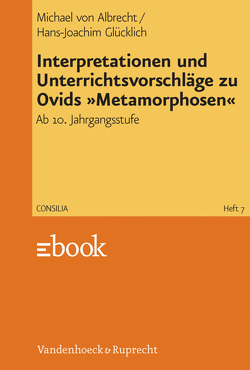 Interpretationen und Unterrichtsvorschläge zu Ovids »Metamorphosen« von Albrecht,  Michael von, Glücklich,  Hans-Joachim
