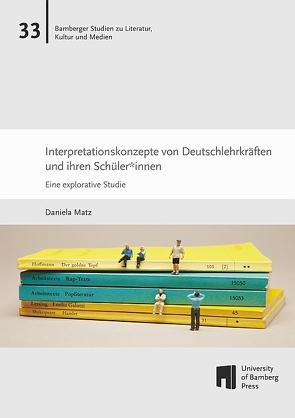 Interpretationskonzepte von Deutschlehrkräften und ihren Schüler*innen von Matz,  Daniela