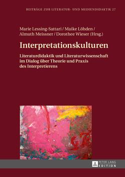 Interpretationskulturen von Lessing-Sattari,  Marie, Löhden,  Maike, Meissner,  Almuth, Wieser,  Dorothee