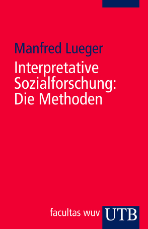 Interpretative Sozialforschung: Die Methoden von Lueger,  Manfred