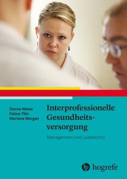 Interprofessionelle Gesundheitsversorgung von Morgan,  Marlene, Tilin,  Felice, Weiss,  Donna