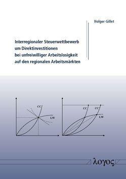 Interregionaler Steuerwettbewerb um Direktinvestitionen bei unfreiwilliger Arbeitslosigkeit auf den regionalen Arbeitsmärkten von Gillet,  Holger