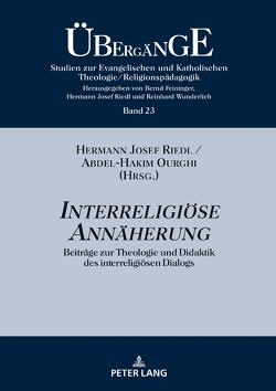 Interreligiöse Annäherung von Ourghi,  Abdel-Hakim, Riedl,  Hermann Josef