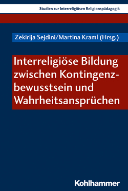 Interreligiöse Bildung zwischen Kontingenzbewusstsein und Wahrheitsansprüchen von Kraml,  Martina, Sejdini,  Zekirija