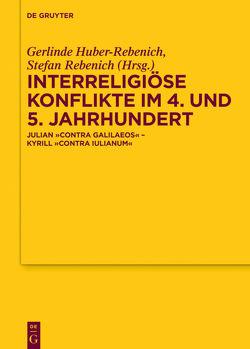 Interreligiöse Konflikte im 4. und 5. Jahrhundert von Huber-Rebenich,  Gerlinde, Rebenich,  Stefan