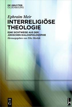Interreligiöse Theologie von Meir,  Ephraim, Morlok,  Elke