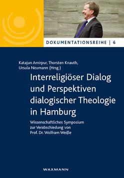 Interreligiöser Dialog und Perspektiven dialogischer Theologie in Hamburg von Amirpur,  Katajun, Knauth,  Thorsten, Neumann,  Ursula