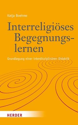 Interreligiöses Begegnungslernen von Boehme,  Katja