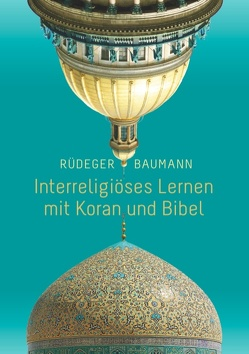 Interreligiöses Lernen mit Koran und Bibel von Baumann,  Rüdeger