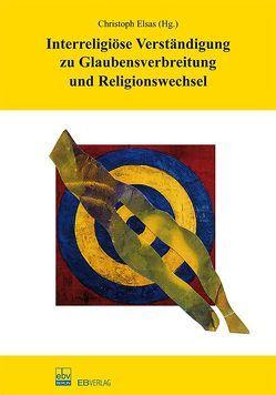 Interreligiöse Verständigung zu Glaubensverbreitung und Religionswechsel von Elsas,  Christoph