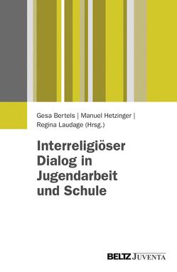 Interreligiöser Dialog in Jugendarbeit und Schule von Bertels,  Gesa, Hetzinger,  Manuel, Laudage-Kleeberg,  Regina