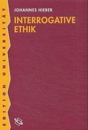 Interrogative Ethik von Hieber,  Johannes