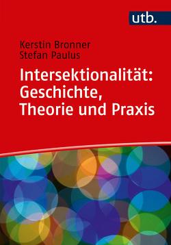 Intersektionalität: Geschichte, Theorie und Praxis von Bronner,  Kerstin, Paulus,  Stefan