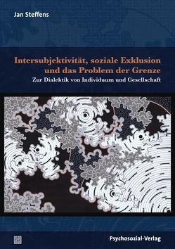 Intersubjektivität, soziale Exklusion und das Problem der Grenze von Steffens,  Jan