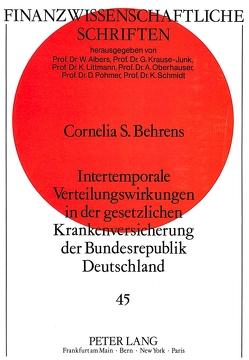 Intertemporale Verteilungswirkungen in der gesetzlichen Krankenversicherung der Bundesrepublik Deutschland von Behrens,  Cornelia