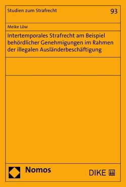 Intertemporales Strafrecht am Beispiel behördlicher Genehmigungen im Rahmen der illegalen Ausländerbeschäftigung von Löw,  Meike