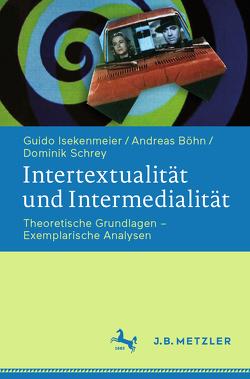 Intertextualität und Intermedialität von Böhn,  Andreas, Isekenmeier,  Guido, Schrey,  Dominik