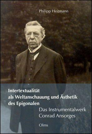Intertextualität als Weltanschauung und Ästhetik des Epigonalen – Das Instrumentalwerk Conrad Ansorges von Heitmann,  Philipp