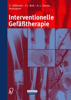 Interventionelle Gefäßtherapie von Kaltenbach,  M., Roth,  F.-J., Schoop,  W., Strauss,  A.L., Vallbracht,  C.