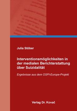 Interventionsmöglichkeiten in der medialen Berichterstattung über Suizidalität von Stöber,  Julia