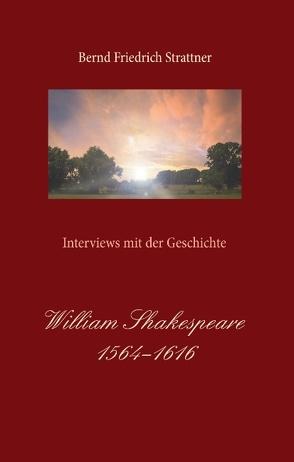 Interviews mit der Geschichte. William Shakespeare von Strattner,  Bernd Friedrich