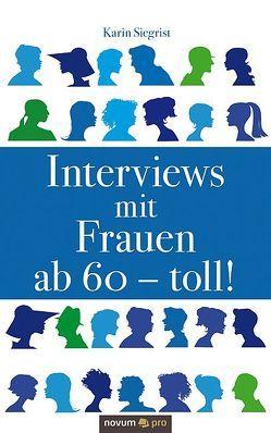 Interviews mit Frauen ab 60 – toll! von Siegrist,  Karin