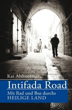 Intifada Road. Mit Rad und Bus durchs Heilige Land von Althoetmar,  Kai