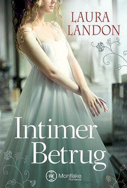Intimer Betrug: Historischer Liebesroman von Althans,  Antje, Landon,  Laura