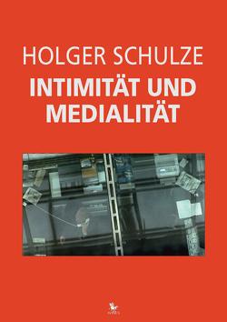 Intimität und Medialität von Schulze,  Holger