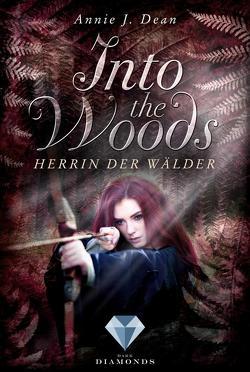 Into the Woods 2: Herrin der Wälder von Dean,  Annie J.