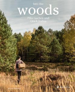Into the Woods: Pilze suchen und Glück finden von Schmid,  Moritz