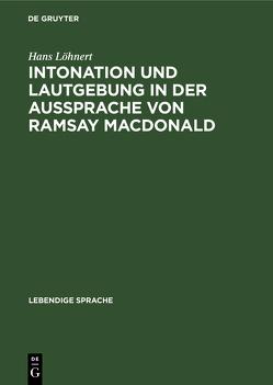 Intonation und Lautgebung in der Aussprache von Ramsay MacDonald von Löhnert,  Hans