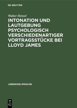 Intonation und Lautgebung psychologisch verschiedenartiger Vortragsstücke bei Lloyd James von Hensel,  Walter